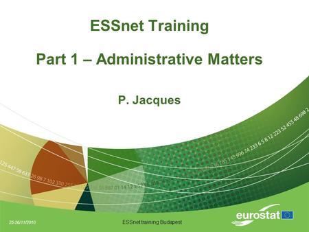 25-26/11/2010 ESSnet training Budapest ESSnet Training Part 1 – Administrative Matters P. Jacques.