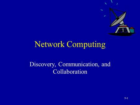 5-1 Network Computing Discovery, Communication, and Collaboration.