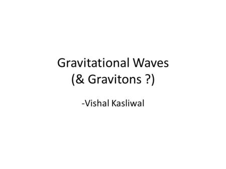 Gravitational Waves (& Gravitons ?)