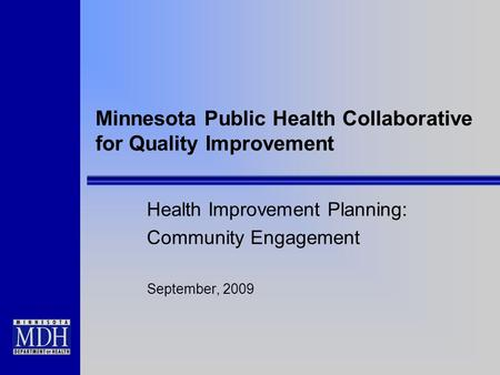 Minnesota Public Health Collaborative for Quality Improvement Health Improvement Planning: Community Engagement September, 2009.