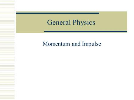 General Physics Momentum and Impulse Recall Newton's First Law  Inertia was introduced and is the reason that objects follow the first law.  What is.