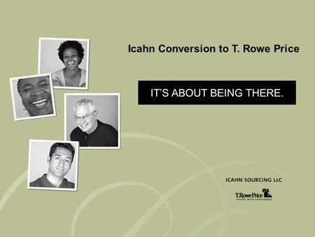 Navigation Icahn Conversion to T. Rowe Price IT'S ABOUT BEING THERE. Icahn Conversion to T. Rowe Price.