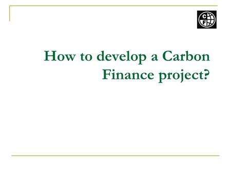 How to develop a Carbon Finance project?. Assessment of tool - Is this landfill project feasible? Source: www.unescap.org/esd.