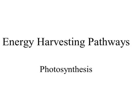 Energy Harvesting Pathways Photosynthesis. photosynthesis reverses the oxidation of glycolysis/respiration C 6 H 12 O 6 +6 O 2 => 6 CO 2 +6 H 2 O + energy.