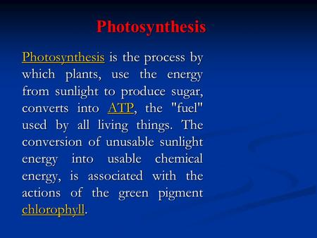 Photosynthesis PhotosynthesisPhotosynthesis is the process by which plants, use the energy from sunlight to produce sugar, converts into ATP, the fuel