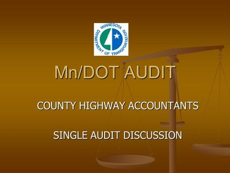 Mn/DOT AUDIT COUNTY HIGHWAY ACCOUNTANTS SINGLE AUDIT DISCUSSION.