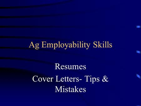 Ag Employability Skills Resumes Cover Letters- Tips & Mistakes.
