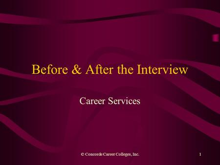 © Concorde Career Colleges, Inc.1 Before & After the Interview Career Services.