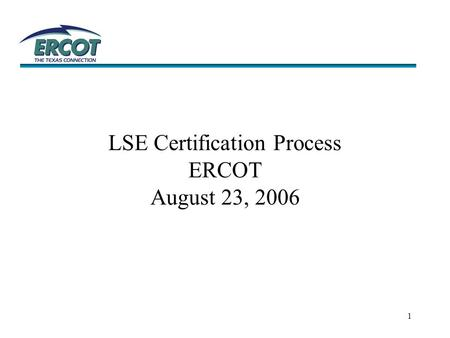 1 LSE Certification Process ERCOT August 23, 2006.