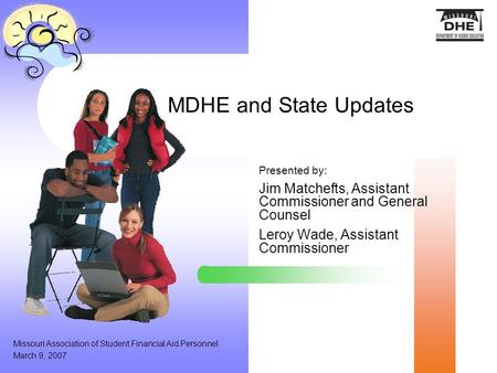 MDHE and State Updates Presented by: Jim Matchefts, Assistant Commissioner and General Counsel Leroy Wade, Assistant Commissioner Missouri Association.