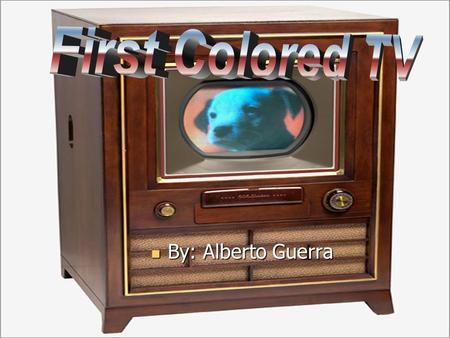 By: Alberto Guerra By: Alberto Guerra. Color TV in the United States had a history due to conflicting technical systems vying for approval by the Federal.