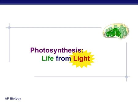 AP Biology Photosynthesis: Life from Light AP Biology How are they connected? glucose + oxygen  carbon + water + energy dioxide C 6 H 12 O 6 6O 2 6CO.
