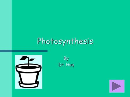 Photosynthesis By Dr. Huq What Is Photosynthesis?