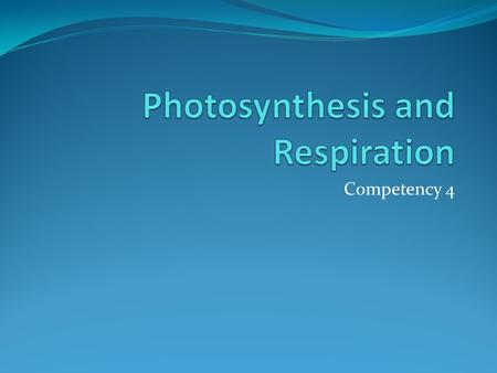 Competency 4. Chemical Cycling Between Photosynthesis and Cellular Respiration.