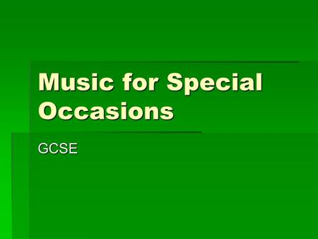 Music for Special Occasions GCSE. Task 1 -  Brain Storm  What is a Special Occasion?