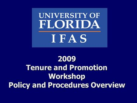 2009 Tenure and Promotion Workshop Policy and Procedures Overview.