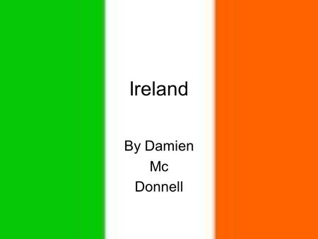 Ireland By Damien Mc Donnell RUGBY !!!! IRELAND HAVE A VERY POPULAR RUGBY TEAM. THEY ONLY HAVE TWO TEAMS THAT ARE GOOD AND THE RUGBY TEAM IS ONE OF THEM!