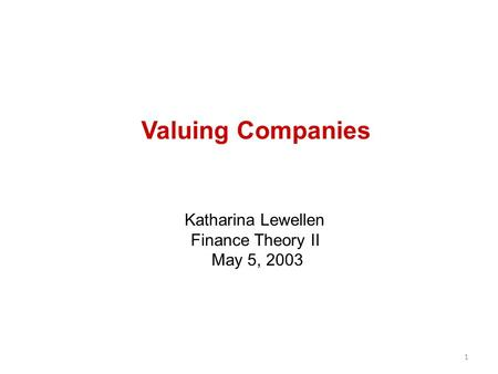 Valuing Companies Katharina Lewellen Finance Theory II May 5, 2003 1.