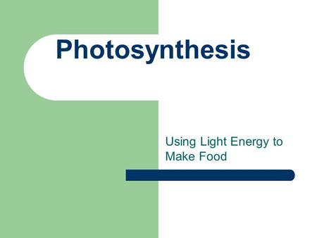 Photosynthesis Using Light Energy to Make Food Photosynthesis Plants use energy to change carbon dioxide and water into glucose and oxygen (waste product)