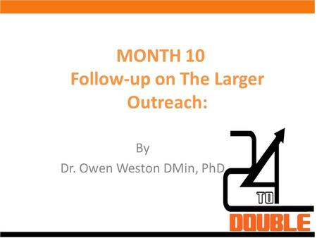 MONTH 10 Follow-up on The Larger Outreach: By Dr. Owen Weston DMin, PhD.