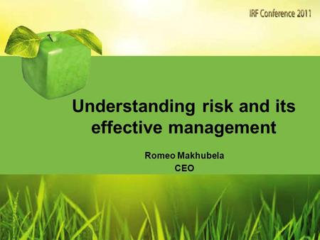 Understanding risk and its effective management Romeo Makhubela CEO.