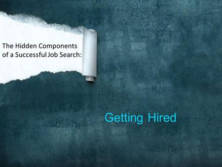 Getting Hired The Hidden Components of a Successful Job Search: