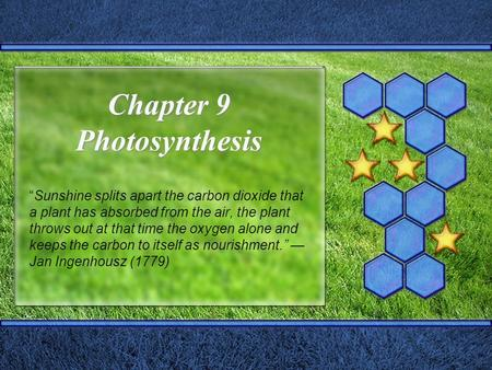 "Chapter 9 Photosynthesis ""Sunshine splits apart the carbon dioxide that a plant has absorbed from the air, the plant throws out at that time the oxygen."