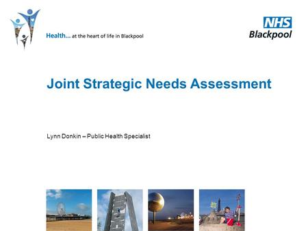 Joint Strategic Needs Assessment Lynn Donkin – Public Health Specialist.