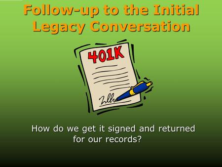 Follow-up to the Initial Legacy Conversation How do we get it signed and returned for our records?