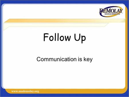 Follow Up Communication is key. Call #1 Before the Prospect Party –You want to write down what you are going to say Name calling about DeMolay tell the.
