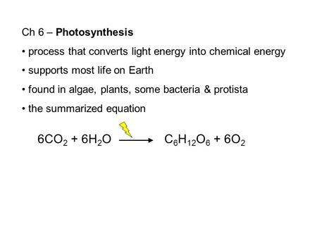 Ch 6 – Photosynthesis process that converts light energy into chemical energy supports most life on Earth found in algae, plants, some bacteria & protista.
