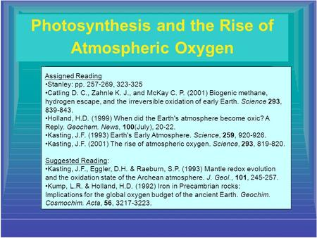 Photosynthesis and the Rise of Atmospheric Oxygen Assigned Reading Stanley: pp. 257-269, 323-325 Catling D. C., Zahnle K. J., and McKay C. P. (2001) Biogenic.