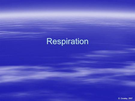Respiration D. Crowley, 2007. Respiration  To know the equation for respiration.