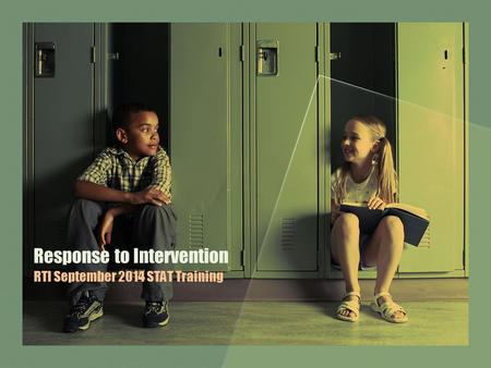 Response to Intervention RTI September 2014 STAT Training.