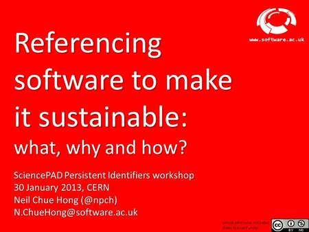 Software Sustainability Institute www.software.ac.uk Referencing software to make it sustainable: what, why and how? SciencePAD Persistent Identifiers.