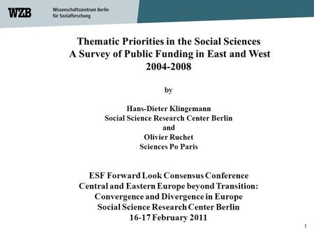 Thematic Priorities in the Social Sciences A Survey of Public Funding in East and West 2004-2008 by Hans-Dieter Klingemann Social Science Research Center.