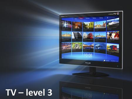TV – level 3. What is your favourite TV channel? What makes it better than the others? Could you live without a TV? Why (not) ? What was your favourite.