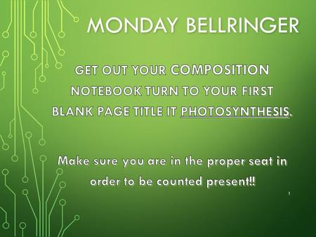 MONDAY BELLRINGER 1. HISTORY OF PHOTOSYNTHESIS & PLANT PIGMENTS 2.