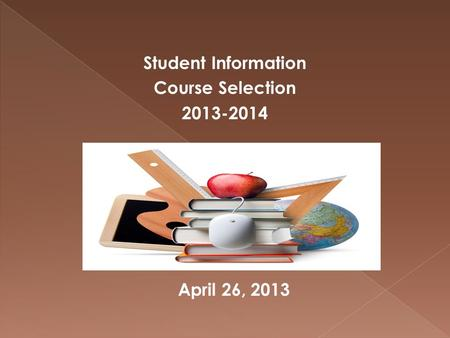 Student Information Course Selection 2013-2014 April 26, 2013.