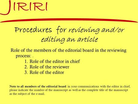 Procedures for reviewing and/or editing an article Role of the members of the editorial board in the reviewing process:. 1.Role of the editor in chief.