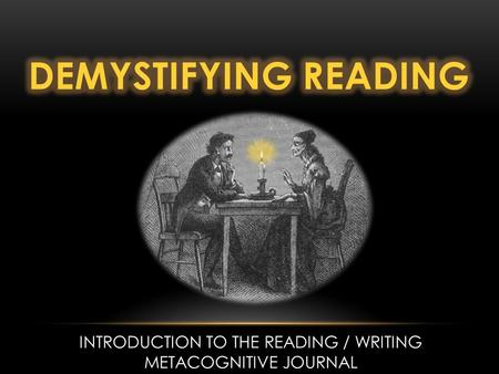 INTRODUCTION TO THE READING / WRITING METACOGNITIVE JOURNAL.