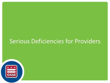 "Serious Deficiencies for Providers. What is Seriously Deficient? ""The status of an institution or day care home that has been determined to be non-compliant."