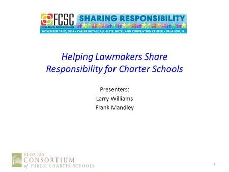 Helping Lawmakers Share Responsibility for Charter Schools Presenters: Larry Williams Frank Mandley 1.