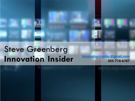 Steve Greenberg Innovation Insider 305-778-6787.