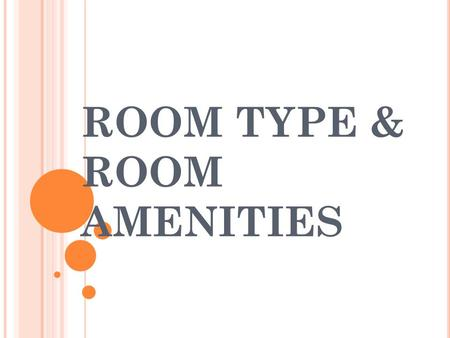 ROOM TYPE & ROOM AMENITIES. STANDARD DOUBLE Good morning, my esteemed guests. My name is ___________. It's my pleasure to introduce the room type and.