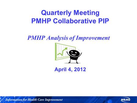 Quarterly Meeting PMHP Collaborative PIP April 4, 2012 PMHP Analysis of Improvement.