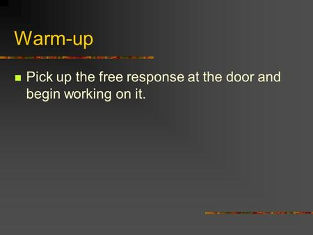 Warm-up Pick up the free response at the door and begin working on it.