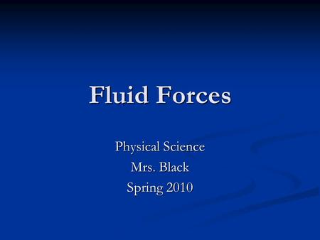 Fluid Forces Physical Science Mrs. Black Spring 2010.