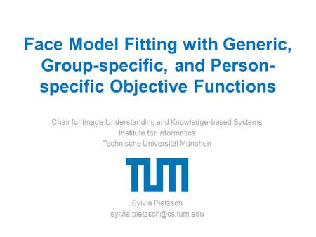 Face Model Fitting with Generic, Group-specific, and Person- specific Objective Functions Chair for Image Understanding and Knowledge-based Systems Institute.