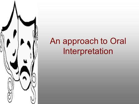 An approach to Oral Interpretation Objective: The student will be able to create a performance that will have full believable characterization, dramatic.